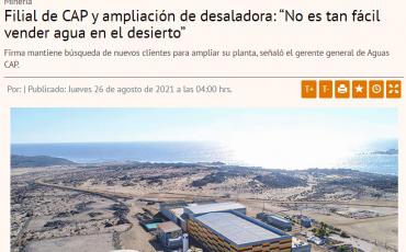"""Filial de CAP y ampliación de desaladora: """"No es tan fácil vender agua en el desierto"""""""